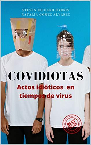 COVIDIOTAS: Actos idióticos en tiempos de virus