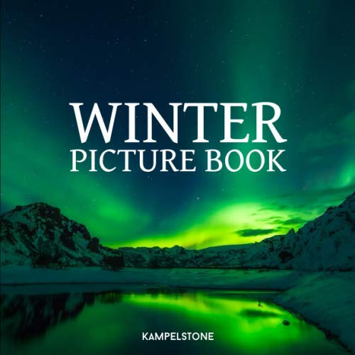 Winter Picture Book: 110 Beautiful Winter Landscapes, Forests, Animals, Cities and More - Perfect for Your Coffee Table or Gift