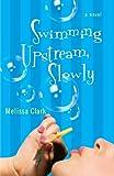 Swimming Upstream, Slowly: A Novel