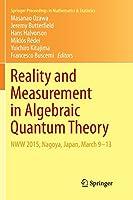 Reality and Measurement in Algebraic Quantum Theory: NWW 2015, Nagoya, Japan, March 9-13 (Springer Proceedings in Mathematics & Statistics)