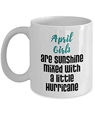 April Girls Are Sunshine Mixed With A Little Hurricane Birthday Coffee & Tea Gift Mug For A Girl Who Was Born In April (11oz)