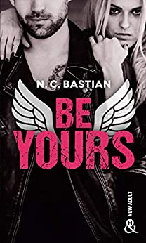"Be Yours : Découvrez le nouveau roman de la reine du New Adult ""Love is a Dirty Game"" !: la suite de Be Mine, le phénomène New Adult français (&H) par [N.C. Bastian]"