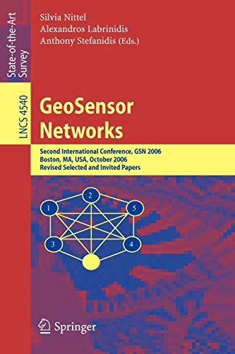 GeoSensor Networks: Second International Conference, GSN 2006, Boston, MA, USA, October 1-3, 2006, Revised Selected and Invited Papers (Lecture Notes in Computer Science (4540), Band 4540)
