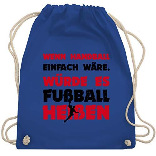 Shirtracer Handball - Wenn Handball einfach wäre, würde es Fußball heißen - Unisize - Royalblau - handball rucksack - WM110 - Turnbeutel und Stoffbeutel aus Baumwolle