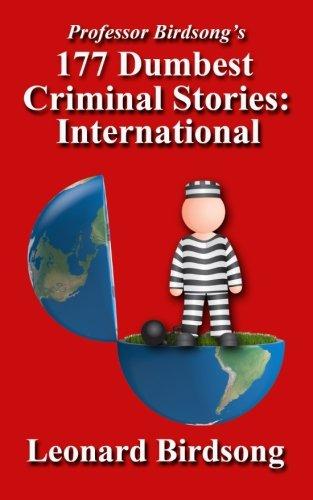 Download Professor Birdsong's 177 Dumbest Criminal Stories - International 0989845230