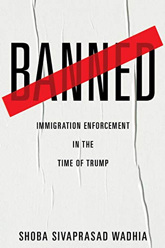 Compare Textbook Prices for Banned: Immigration Enforcement in the Time of Trump  ISBN 9781479857463 by Wadhia, Shoba Sivaprasad