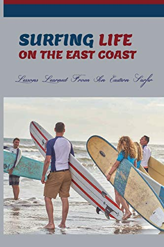 Surfing Life On The East Coast: Lessons Learned From An Eastern Surfer: Journey Book