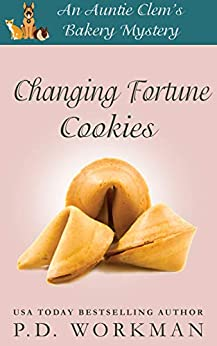 Changing Fortune Cookies (Auntie Clem's Bakery Book 14) by [P.D. Workman]
