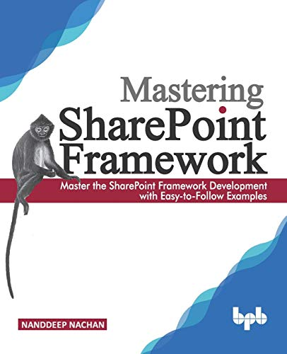Mastering Sharepoint Framework: Master the SharePoint Framework Development with Easy-to-Follow Examples (English Edition)