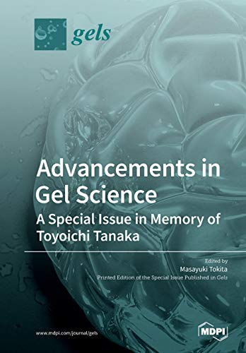 Advancements in Gel Science―A Special Issue in Memory of Toyoichi Tanaka