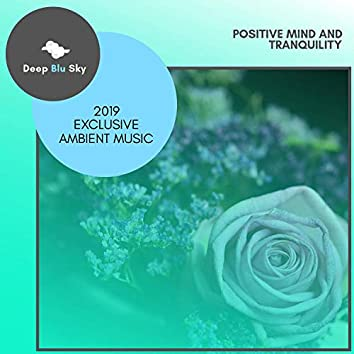Positive Mind And Tranquility - 2019 Exclusive Ambient Music