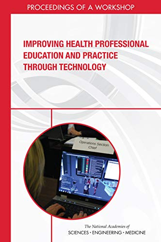 Improving Health Professional Education and Practice Through Technology: Proceedings of a Workshop