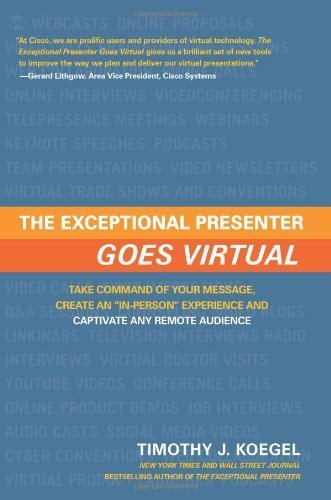 The Exceptional Presenter Goes Virtual: Take Command of Your Message, Create an