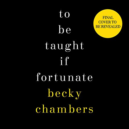 To Be Taught, If Fortunate     A Novella              By:                                                                                                                                 Becky Chambers                           Length: 10 hrs     Not rated yet     Overall 0.0