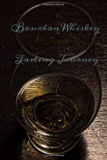 Bourbon Whiskey Tasting Journey: Whiskey Record keeping notebook for connoisseur lovers and collectors. Review,track and rate your collection and products while sampling your favorite tipple.