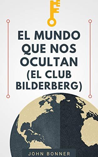 EL MUNDO QUE NOS OCULTAN: EL CLUB BILDERBERG (La gran verdad)