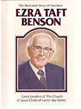 The Illustrated Story of President Ezra Taft Benson (Great Leaders of the Church of Jesus Christ of Latter-Day Saints)