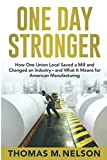 One Day Stronger: How One Union Local Saved a Mill and Changed an Industry--and What It Means for American Manufacturing