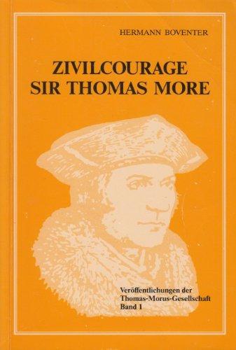 Veröffentlichungen der Thomas-Morus-Gesellschaft, Band 1: Zivilcourage: Sir Thomas More. Aufsätze und Reden