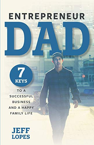 Compare Textbook Prices for Entrepreneur Dad: 7 Keys to a Successful Business and a Happy Family Life  ISBN 9781647752811 by Lopes, Jeff