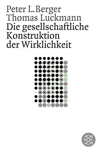 Die gesellschaftliche Konstruktion der Wirklichkeit: Eine Theorie der Wissenssoziologie (Gesellschaften)