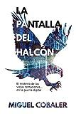 La pantalla del halcón: El misterio de las viejas tentaciones... en la guerra digital