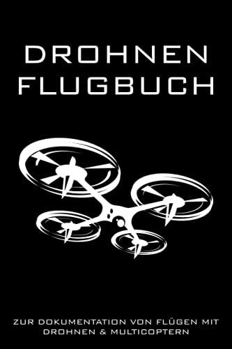 Drohnen Flugbuch - Zur Dokumentation von Flügen mit Drohnen & Multicoptern: Logbuch zum Ausfüllen für Drohnen Piloten | 110 Seiten im A5 Format