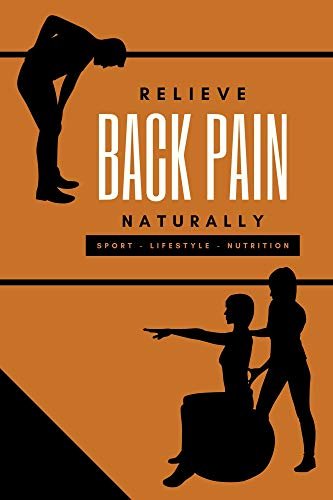 RELIEVE BACK PAIN NATURALLY: Lumbago, herniated disc, degenerative disc disease and others through sport, diet and lifestyle (English Edition)