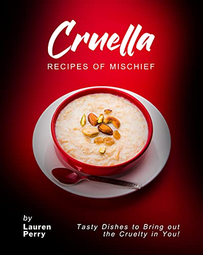 Cruella: Recipes of Mischief: Tasty Dishes to Bring out the Cruelty in You! (English Edition)