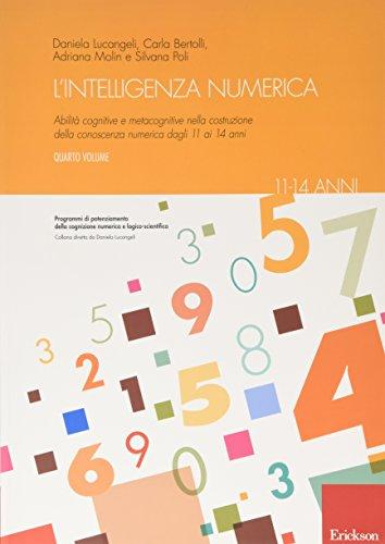 L'intelligenza numerica. Abilità cognitive e metacognitive nella costruzione della conoscenza numerica dagli 11 ai 14 anni (Vol. 4)