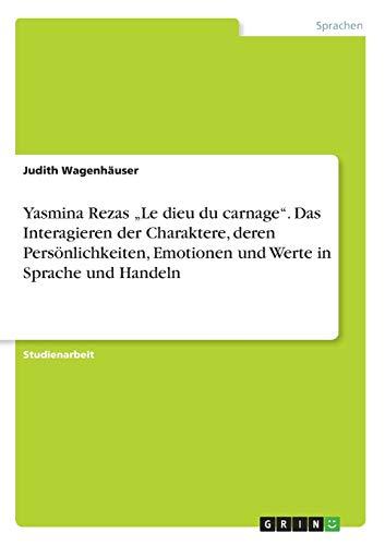 """Yasmina Rezas """"Le dieu du carnage"""". Das Interagieren der Charaktere, deren Persönlichkeiten, Emotionen und Werte in Sprache und Handeln"""