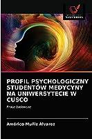 PROFIL PSYCHOLOGICZNY STUDENTÓW MEDYCYNY NA UNIWERSYTECIE W CUSCO: Prace badawcze