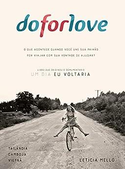 [Leticia Mello]のDo For Love: O que acontece quando você une sua paixão por viajar com sua vontade de ajudar? (Portuguese Edition)