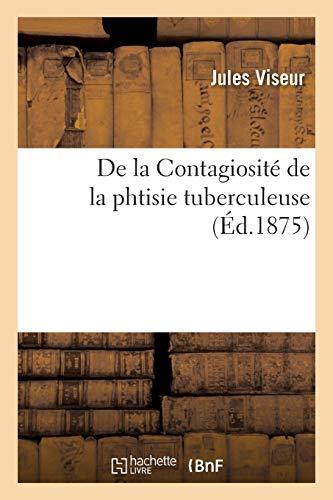 De la Contagiosité de la phtisie tuberculeuse