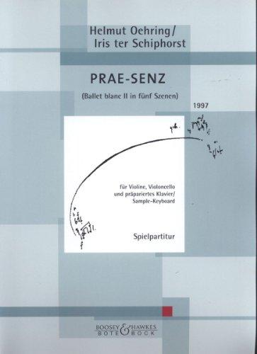 Prae-Senz: Ballet blanc II in 5 Szenen. Violine, Violoncello und präpariertes Klavier (Smple-Keyboard). Spielpartitur.