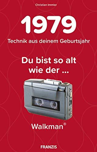 1979 - Technik aus deinem Geburtsjahr. Du bist so alt wie … Das Jahrgangsbuch für alle Technikfans | 40. Geburtstag