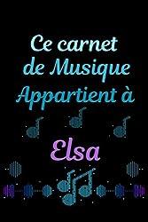 Ce Carnet de Musique appartient à Elsa: Carnet de partitions| idée de cadeau personalisée pour Anniversaire ou évenement spécial | 120 pages avec 12 portées par page