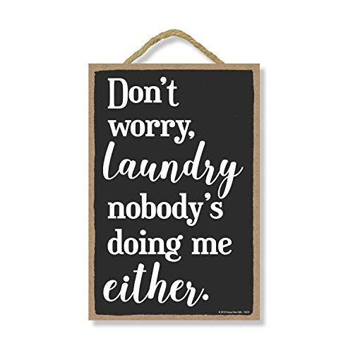 Honey Dew Gifts Laundry Room Sign, Don't Worry Laundry, Nobody's Doing Me Either 7 inch by 10.5 inch Hanging Wood Sign, Funny Inappropriate Home Decor