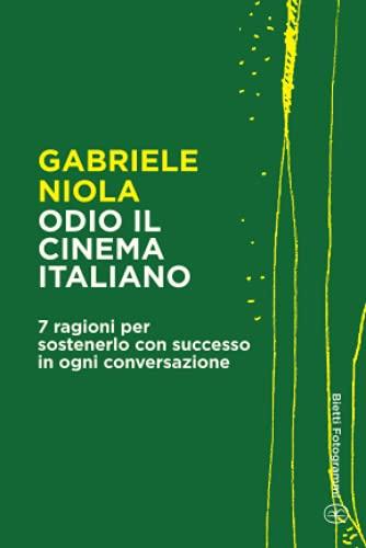 Odio il cinema italiano: 7 ragioni per sostenerlo con successo in ogni conversazione