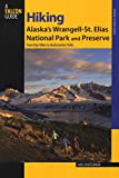 Hiking Alaska s Wrangell-St. Elias National Park and Preserve: From Day Hikes To Backcountry Treks (Regional Hiking Series)