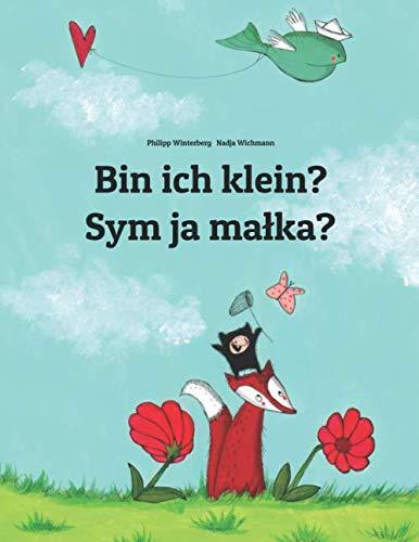 Bin ich klein? Sym ja małka?: Zweisprachiges Bilderbuch Deutsch-Sorbisch/Obersorbisch (zweisprachig/bilingual)
