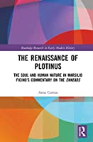 The Renaissance of Plotinus: The Soul and Human Nature in Marsilio Ficino's Commentary on the Enneads (Routledge Research in Early Mo)