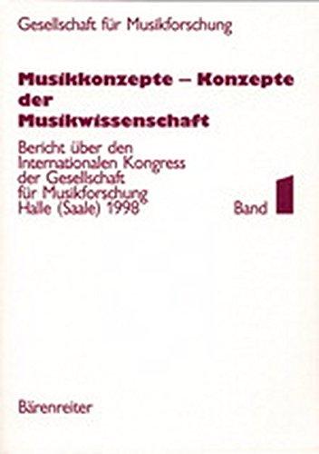 Musikkonzepte - Konzepte der Musikwissenschaft: Bericht über den Internationalen Kongress der Gesellschaft für Musikforschung Halle (Saale) 1998. Band ... Symposien. Band II: Freie Referate