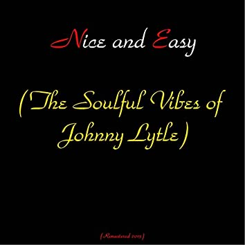 Nice and Easy (The Soulful Vibes of Johnny Lytle) [Remastered 2015]