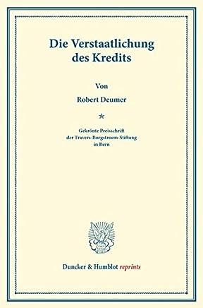 Die Verstaatlichung des Kredits.: (Mutualisierung des Kredits). Gekr�nte Preisschrift der Travers-Borgstroem-Stiftung in Bern. (Duncker & Humblot reprints) : B�cher