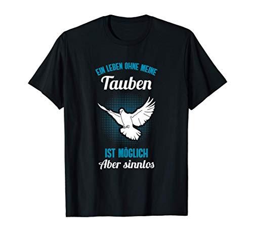 Ohne meine Tauben | Taubenzüchter Brieftauben Tauben T-Shirt