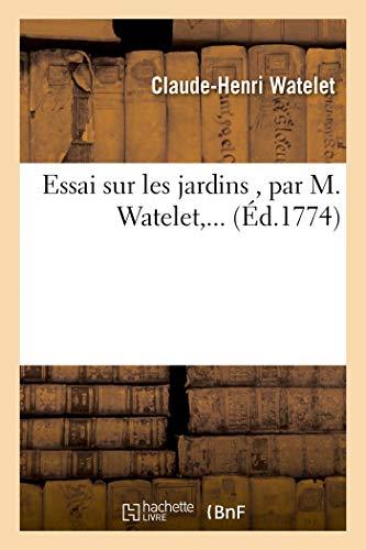 Essai Sur les Jardins , par M. Watelet,...