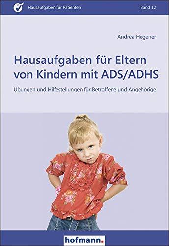 Hausaufgaben für Eltern von Kindern mit ADS/ADHS: Übungen und Hilfestellungen für Betroffene und Angehörige (Hausaufgaben für Patienten)