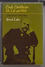 Emile Durkheim: His Life and Work- A Historical and Critical Study