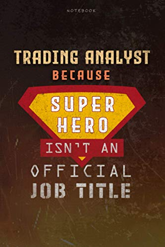 Notebook Trading Analyst Because Superhero Isn t An Official Job Title Working Cover Lined Journal: A Blank, Money, Work List, Goal, Journal, 6x9 inch, Planning, Over 100 Pages